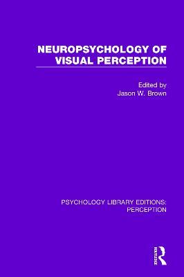 Neuropsychology of Visual Perception by Jason W. Brown