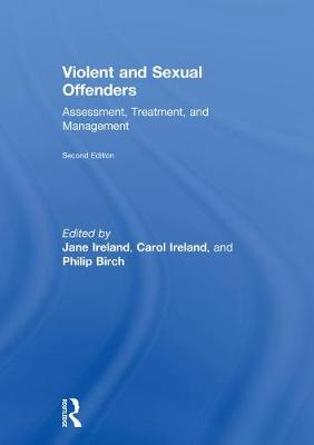 Violent and Sexual Offenders: Assessment, Treatment and Management by Jane L. Ireland