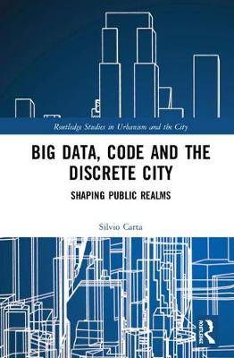 Big Data, Code and the Discrete City: Shaping Public Realms book