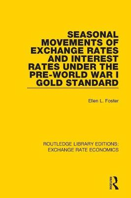 Seasonal Movements of Exchange Rates and Interest Rates Under the Pre-World War I Gold Standard by Ellen Foster