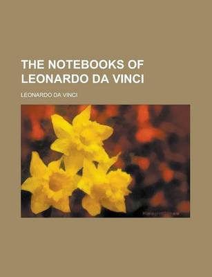 Notebooks of Leonardo Da Vinci Volume 1 by Da Vinci Leonardo Da Vinci