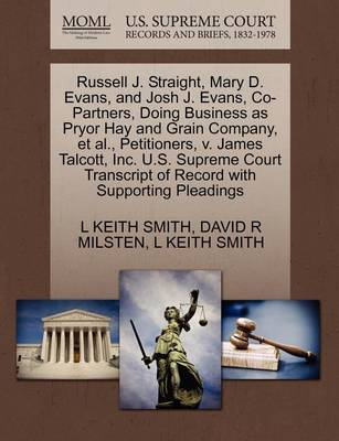 Russell J. Straight, Mary D. Evans, and Josh J. Evans, Co-Partners, Doing Business as Pryor Hay and Grain Company, et al., Petitioners, V. James Talcott, Inc. U.S. Supreme Court Transcript of Record with Supporting Pleadings by L Keith Smith