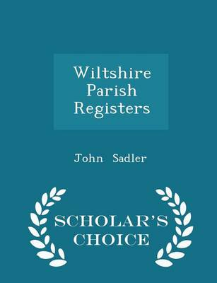 Wiltshire Parish Registers - Scholar's Choice Edition by John Sadler
