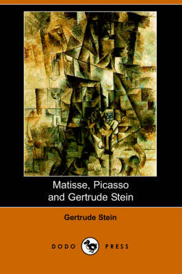 Matisse Picasso and Gertrude Stein. with Two Shorter Stories (Dodo Press) book