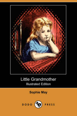 Little Grandmother (Illustrated Edition) (Dodo Press) by Sophie May