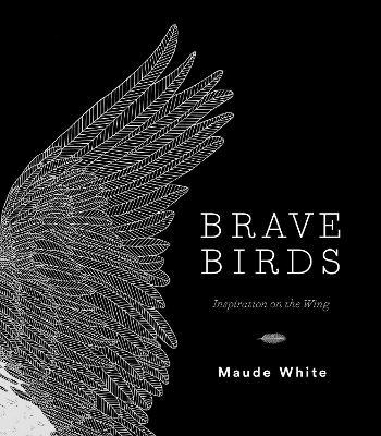 Brave Birds by Maude White