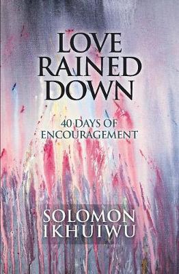 Love Rained Down by Solomon Ikhuiwu