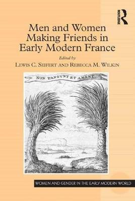 Men and Women Making Friends in Early Modern France by Lewis C. Seifert