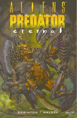 Aliens Vs. Predator: Eternal by Ian Edginton
