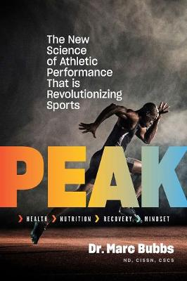 Peak: The New Science of Athletic Performance That is Revolutionizing Sports by Dr. Marc Bubbs