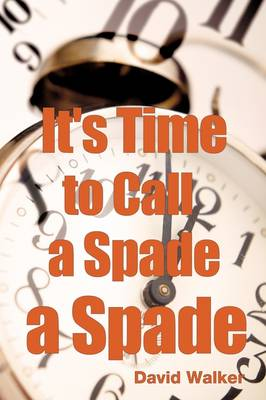 It's Time to Call a Spade a Spade by Dr David Walker