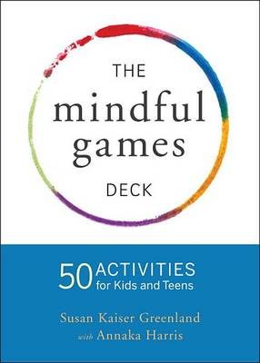 Mindful Games Activity Cards: 55 Fun Ways to Share Mindfulness with Kids and Teens by Susan Kaiser Greenland