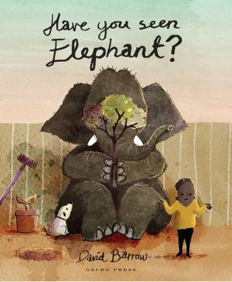 Have You Seen Elephant? by David Barrow