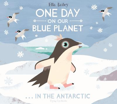 One Day on Our Blue Planet ...In the Antarctic by Ella Bailey