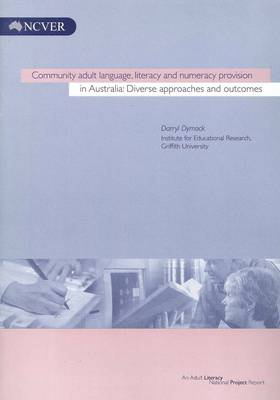 Community Adult Language, Literacy and Numeracy Provision in Australia by Darryl Dymock