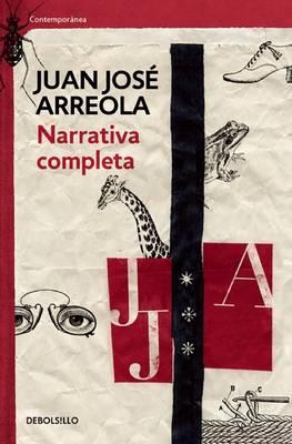 Narrativa completa. Juan Jose Arreola / Complete Narrative by Juan Jose Arreola