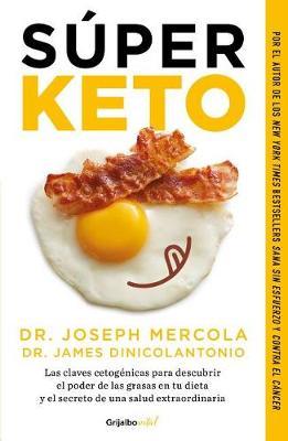 Super Keto / Superfuel: Ketogenic Keys to Unlock the Secrets of Good Fats, Bad Fats, and Great Health by Joseph Mercola