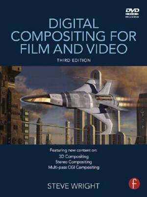 Digital Compositing for Film and Video by Steve Wright