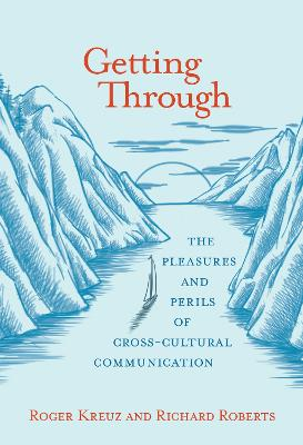 Getting Through: The Pleasures and Perils of Cross-Cultural Communication book