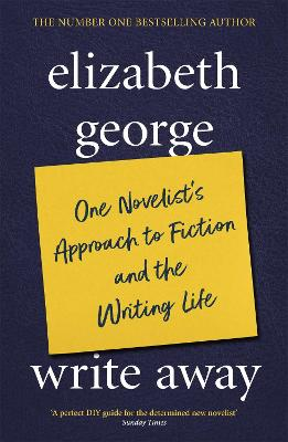 Write Away: One Novelist's Approach To Fiction and the Writing Life by Elizabeth George