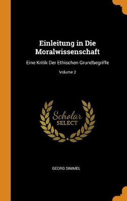 Einleitung in Die Moralwissenschaft: Eine Kritik Der Ethischen Grundbegriffe; Volume 2 by Georg Simmel