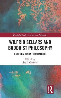 Wilfrid Sellars and Buddhist Philosophy: Freedom from Foundations book