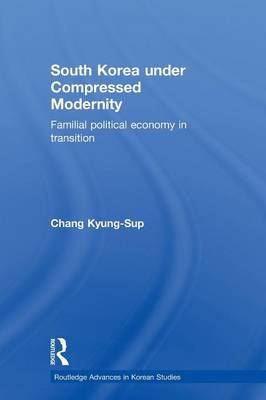 South Korea under Compressed Modernity by Kyung-Sup Chang