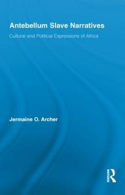 Antebellum Slave Narratives by Jermaine O. Archer