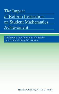 The Impact of Reform Instruction on Student Mathematics Achievement: An Example of a Summative Evaluation of a Standards-Based Curriculum by Thomas A. Romberg