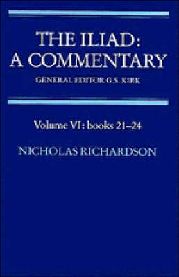 The Iliad: A Commentary: Volume 6, Books 21-24 by Nicholas Richardson