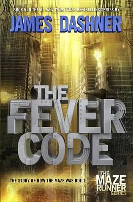 The Fever Code (Maze Runner, Book Five; Prequel) by James Dashner