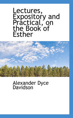 Lectures, Expository and Practical, on the Book of Esther by Alexander Dyce Davidson