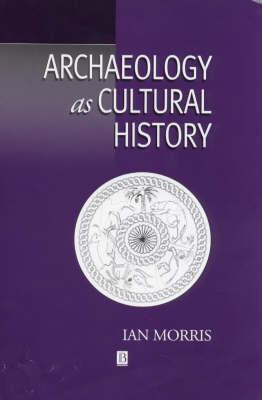 Archaeology as Cultural History by Ian Morris