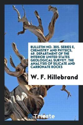 Bulletin No. 305. Series E, Chemistry and Physics, 49. Department of the Interior United States Geological Survey. the Analysis of Silicate and Carbonate Rocks by W F Hillebrand