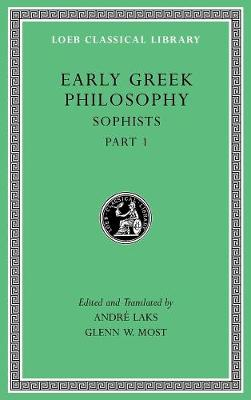 Early Greek Philosophy, Volume VIII: Sophists, Part 1 by Andre Laks