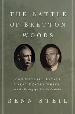 Battle of Bretton Woods by Benn Steil