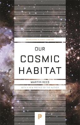 Our Cosmic Habitat by Martin Rees