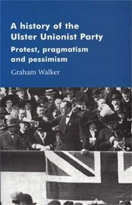 A History of the Ulster Unionist Party by Graham Walker