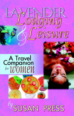 Lavender Lodging & Leisure: A Travel Companion for Women by Susan Press