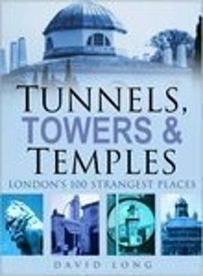 Tunnels, Towers & Temples by David Long