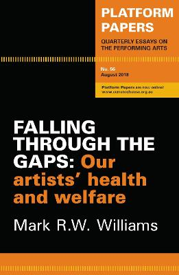 Platform Papers 56: Falling Through the Gaps: Our artists' health and welfare by Mark R. W. Williams
