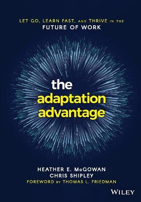 The Adaptation Advantage: Let Go, Learn Fast, and Thrive in the Future of Work by Heather E. McGowan