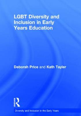 LGBT Diversity and Inclusion in Early Years Education by Deborah Price