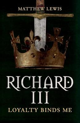 Richard III: Loyalty Binds Me book