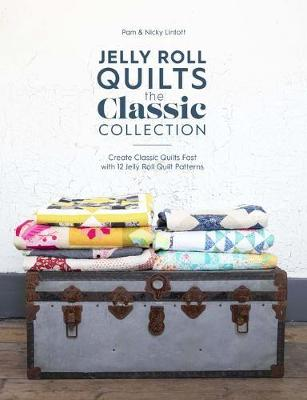 Jelly Roll Quilts: The Classic Collection: Create classic quilts fast with 12 jelly roll quilt patterns by Pam Lintott