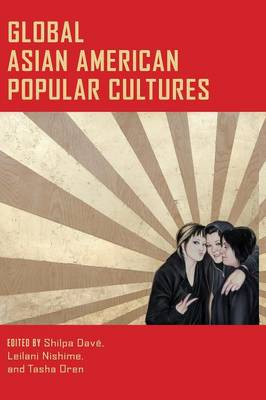 Global Asian American Popular Cultures by Shilpa Dave