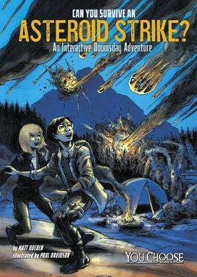 Can You Survive an Asteroid Strike?: An Interactive Doomsday Adventure by ,Matt Doeden