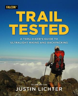 Trail Tested: A Thru-Hiker's Guide to Ultralight Hiking and Backpacking by Justin Lichter