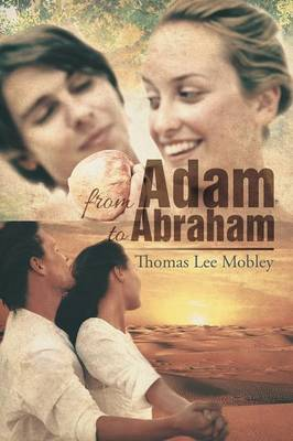 From Adam to Abraham by Thomas Lee Mobley