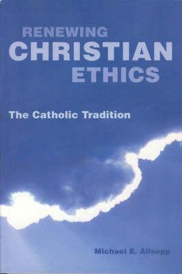 Renewing Christian Ethics by Michael E. Allsopp